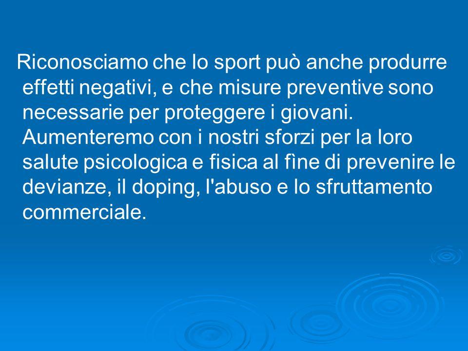 Riconosciamo che lo sport può anche produrre effetti negativi, e che misure preventive sono necessarie per proteggere i giovani. Aumenteremo con i nos