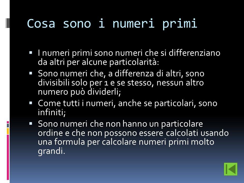 Cosa sono i numeri primi I numeri primi sono numeri che si differenziano da altri per alcune particolarità: Sono numeri che, a differenza di altri, so