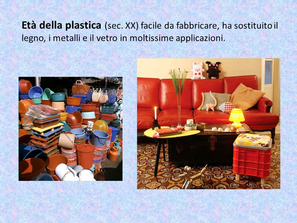 Età della plastica (sec. XX) facile da fabbricare, ha sostituito il legno, i metalli e il vetro in moltissime applicazioni.