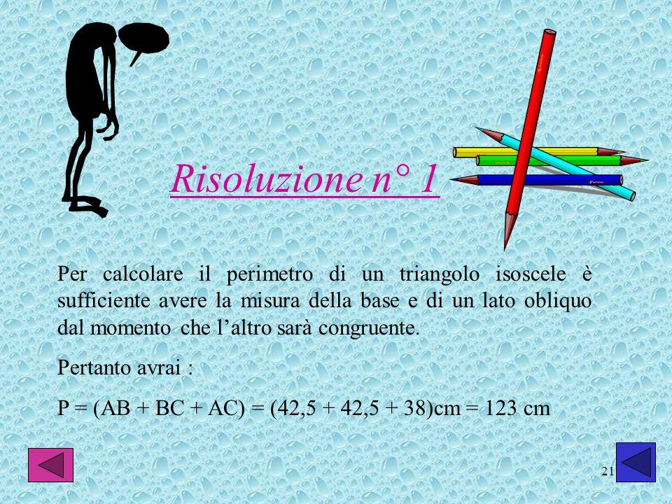 21 Per calcolare il perimetro di un triangolo isoscele è sufficiente avere la misura della base e di un lato obliquo dal momento che laltro sarà congr