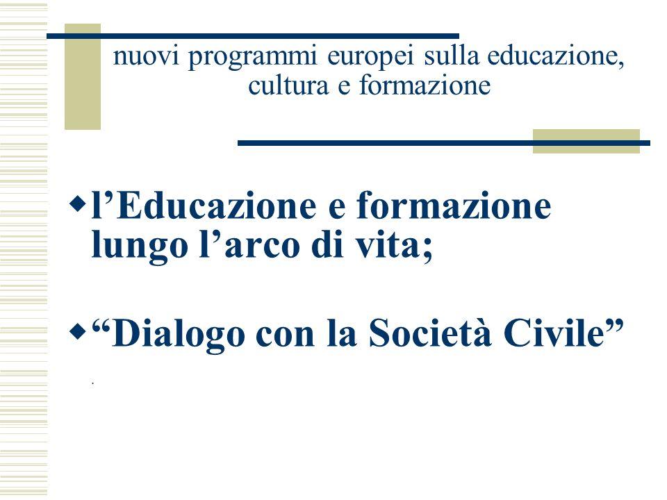 nuovi programmi europei sulla educazione, cultura e formazione lEducazione e formazione lungo larco di vita; Dialogo con la Società Civile.