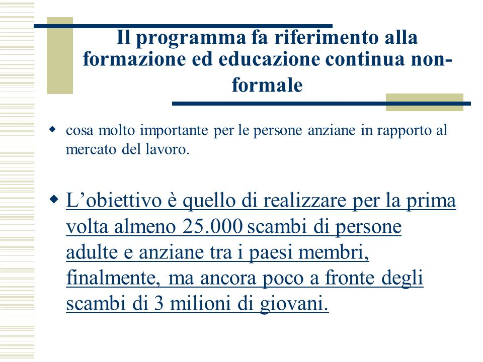 Il programma fa riferimento alla formazione ed educazione continua non- formale cosa molto importante per le persone anziane in rapporto al mercato del lavoro.