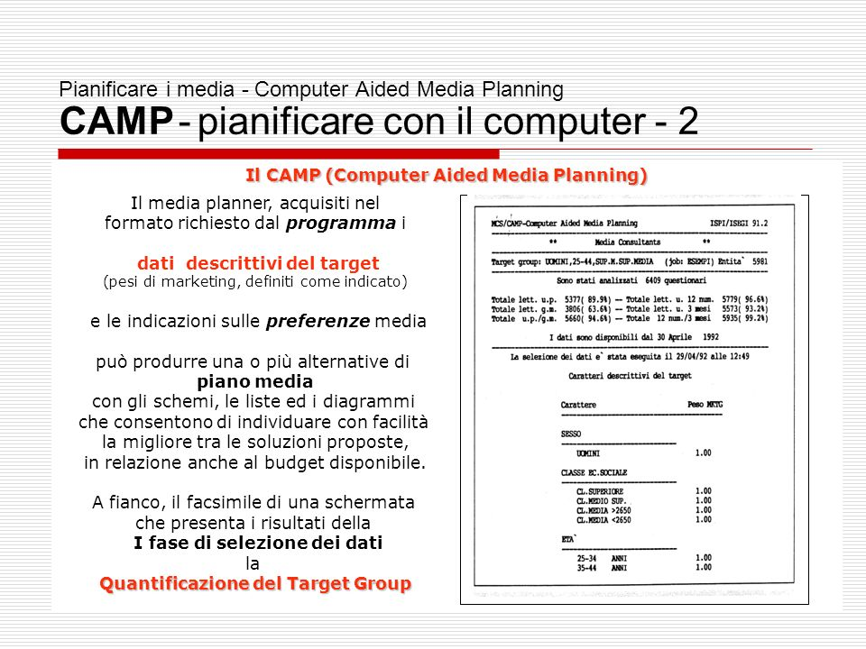 29 Pianificare i media - Computer Aided Media Planning CAMP - pianificare con il computer - 2 Il CAMP (Computer Aided Media Planning) Il media planner