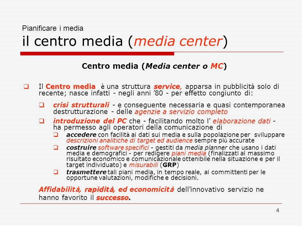 4 Pianificare i media il centro media (media center) Centro media (Media center o MC) Centro mediaservice, Il Centro media è una struttura service, ap