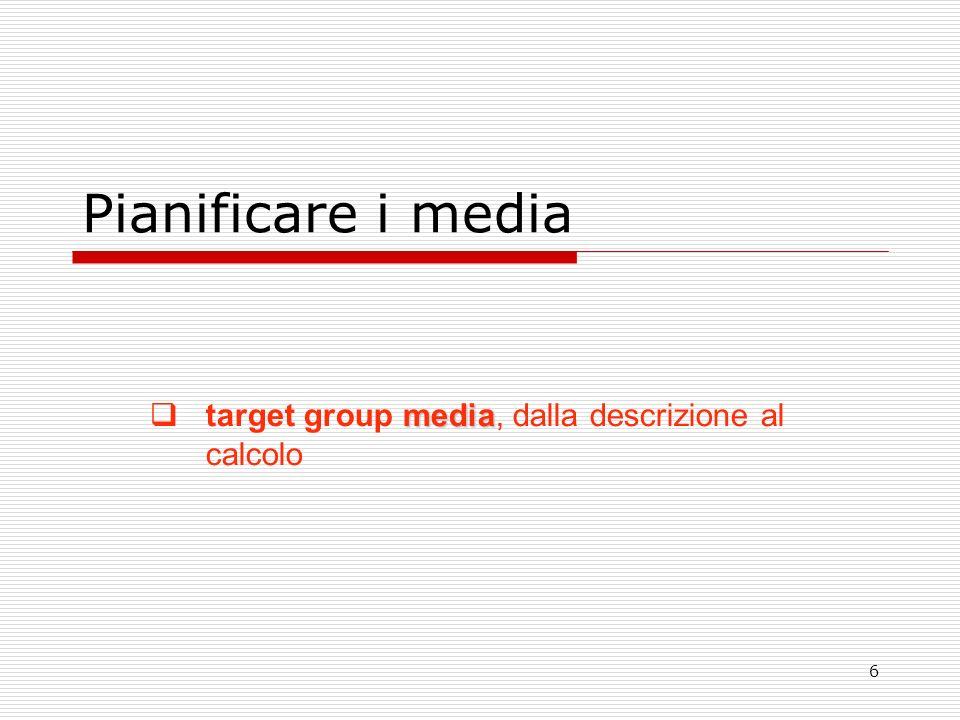 6 Pianificare i media media target group media, dalla descrizione al calcolo