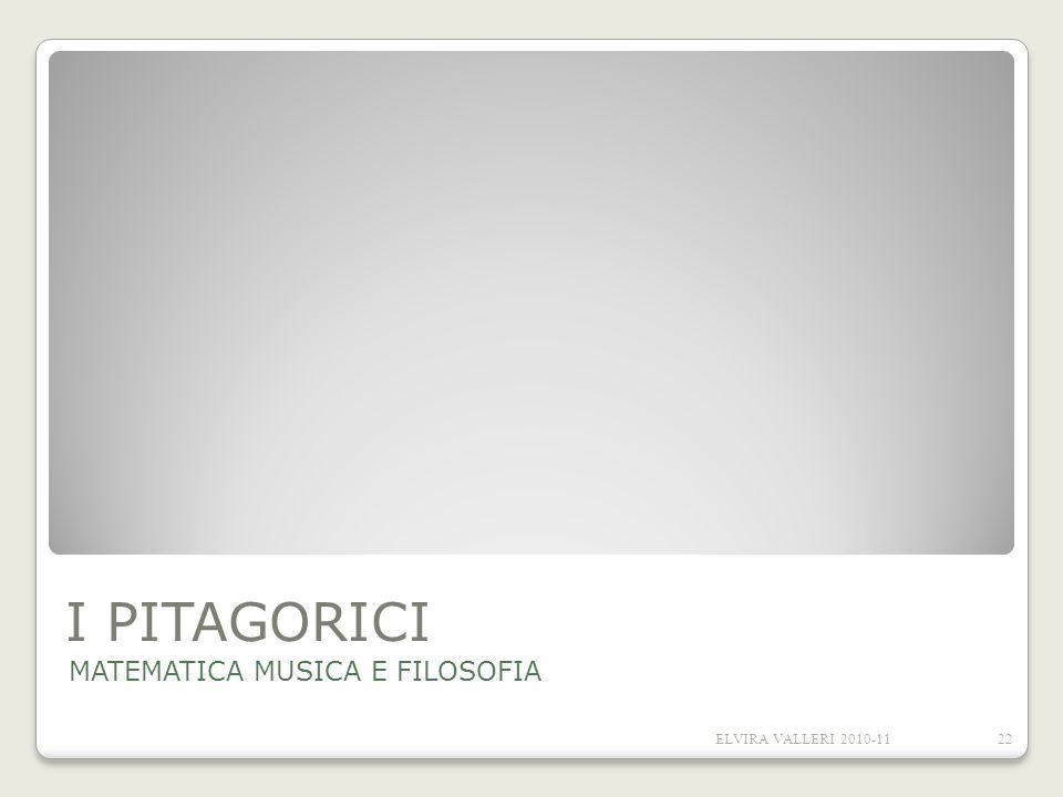 I PITAGORICI MATEMATICA MUSICA E FILOSOFIA ELVIRA VALLERI 2010-1122