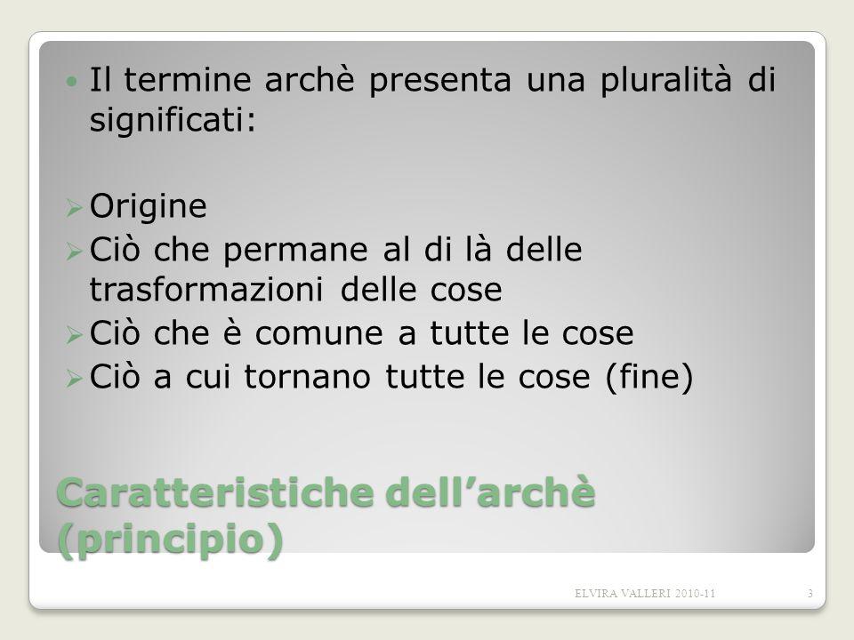 Caratteristiche dellarchè (principio) Il termine archè presenta una pluralità di significati: Origine Ciò che permane al di là delle trasformazioni de