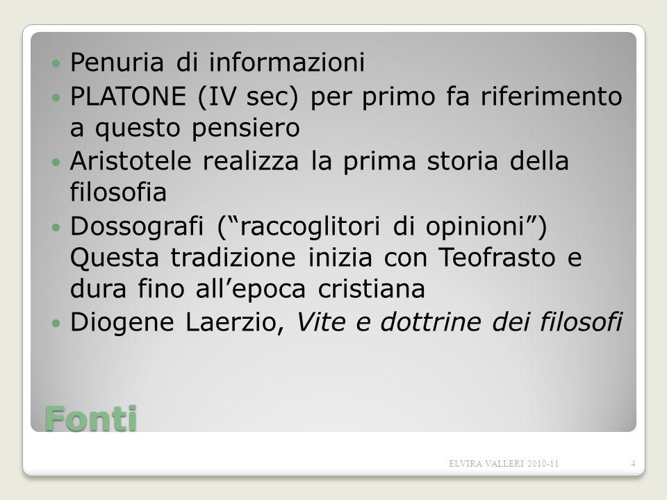 Fonti Penuria di informazioni PLATONE (IV sec) per primo fa riferimento a questo pensiero Aristotele realizza la prima storia della filosofia Dossogra