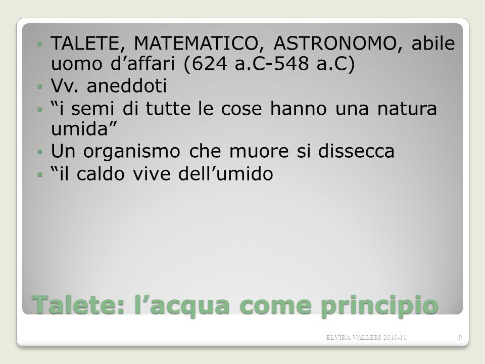 Talete: lacqua come principio TALETE, MATEMATICO, ASTRONOMO, abile uomo daffari (624 a.C-548 a.C) Vv. aneddoti i semi di tutte le cose hanno una natur