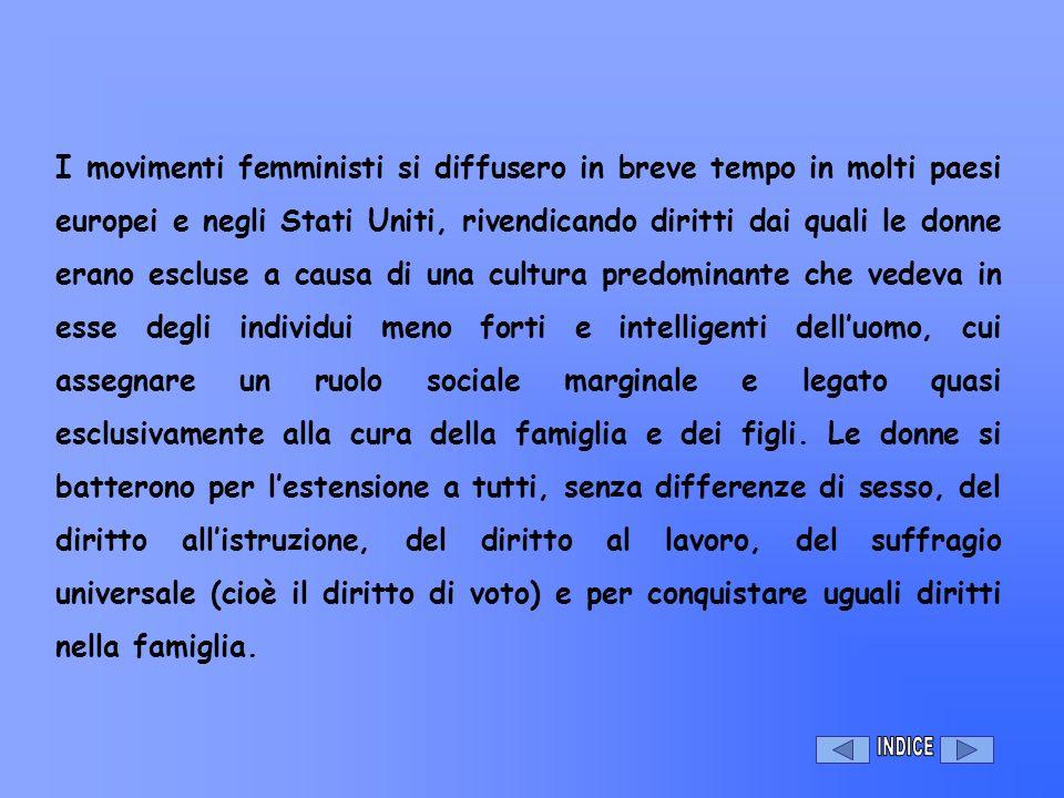I movimenti femministi si diffusero in breve tempo in molti paesi europei e negli Stati Uniti, rivendicando diritti dai quali le donne erano escluse a