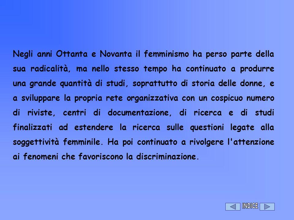 Negli anni Ottanta e Novanta il femminismo ha perso parte della sua radicalità, ma nello stesso tempo ha continuato a produrre una grande quantità di