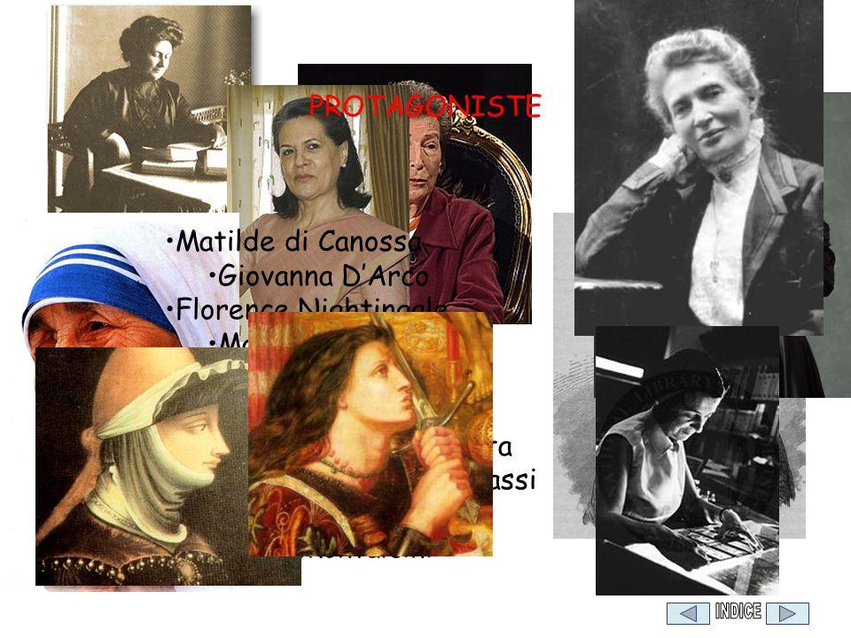 PROTAGONISTE Matilde di Canossa Giovanna DArco Florence Nightingale Marie Curie Anne Kuliscioff Maria Montessori Madre Teresa di Calcutta Tina Lagoste