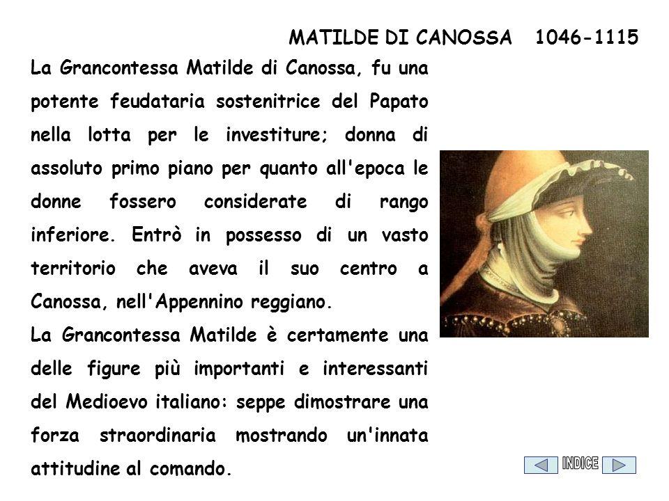 La Grancontessa Matilde di Canossa, fu una potente feudataria sostenitrice del Papato nella lotta per le investiture; donna di assoluto primo piano pe