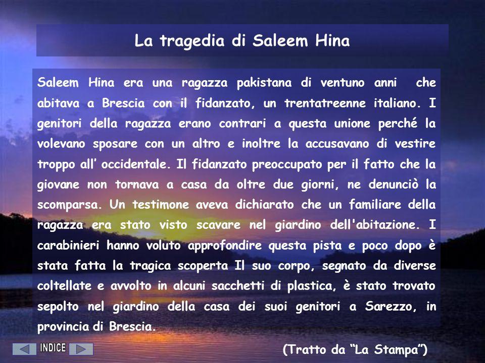 La tragedia di Saleem Hina Saleem Hina era una ragazza pakistana di ventuno anni che abitava a Brescia con il fidanzato, un trentatreenne italiano. I