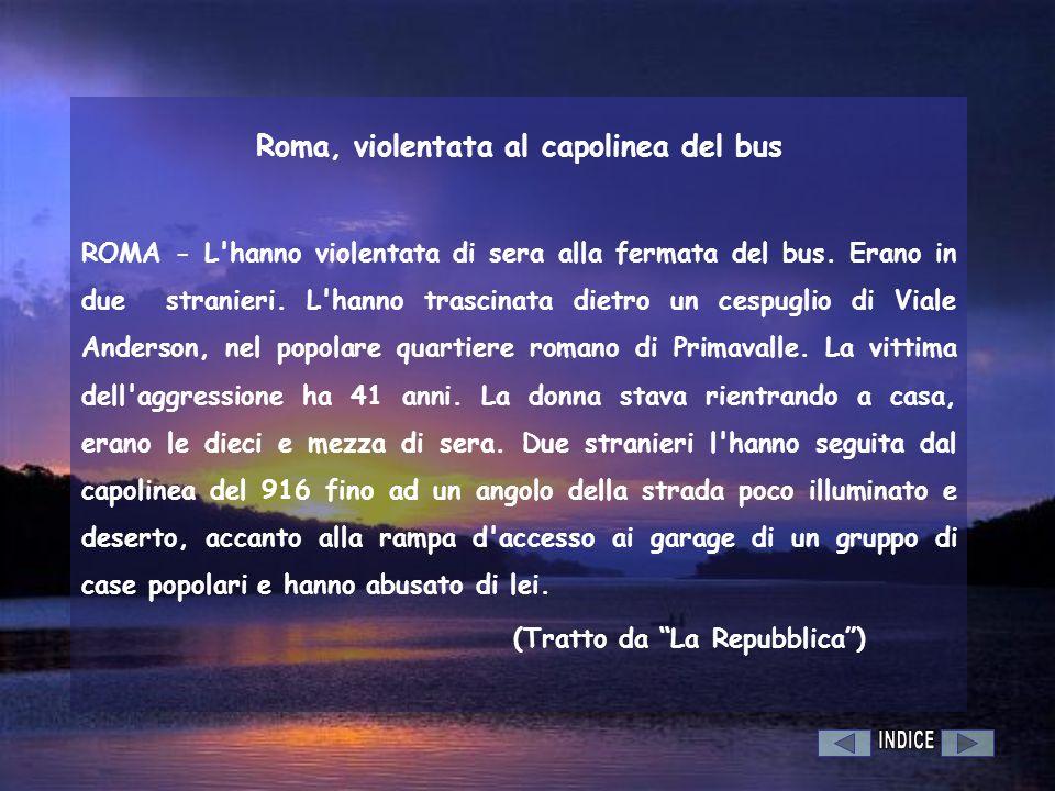 Roma, violentata al capolinea del bus ROMA - L'hanno violentata di sera alla fermata del bus. Erano in due stranieri. L'hanno trascinata dietro un ces