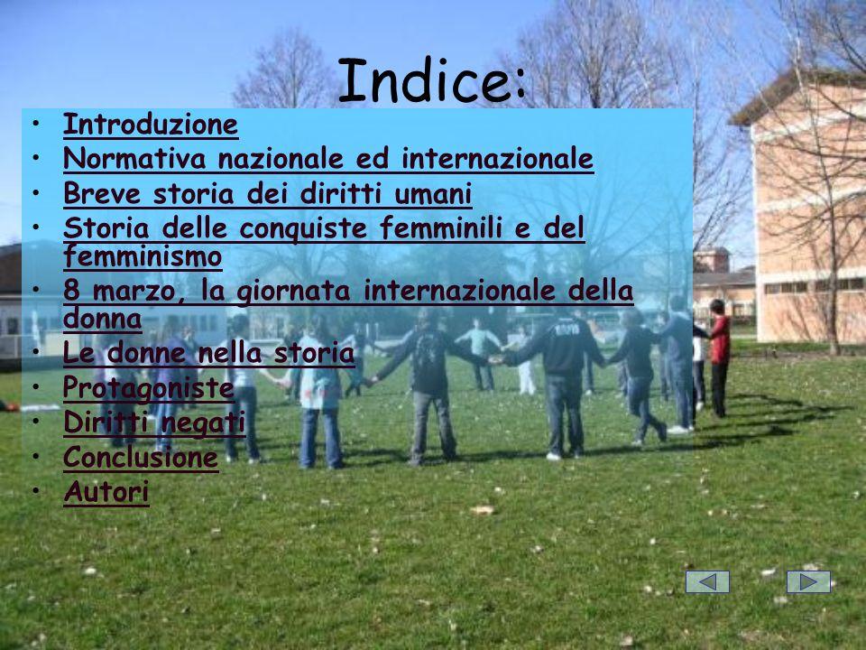 Indice: Introduzione Normativa nazionale ed internazionale Breve storia dei diritti umani Storia delle conquiste femminili e del femminismoStoria dell