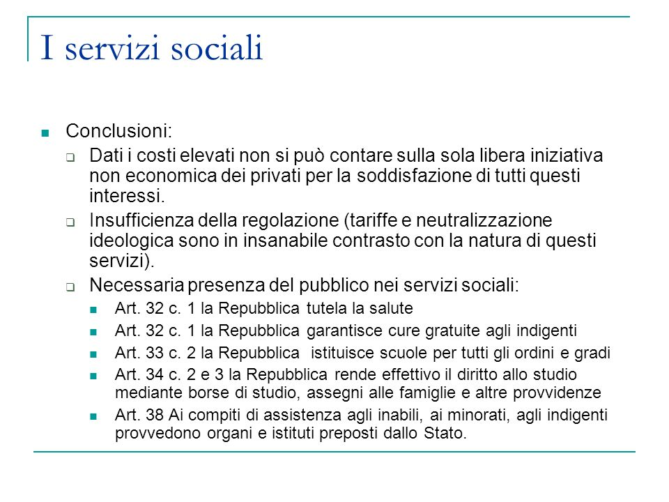 I servizi sociali Conclusioni: Dati i costi elevati non si può contare sulla sola libera iniziativa non economica dei privati per la soddisfazione di tutti questi interessi.