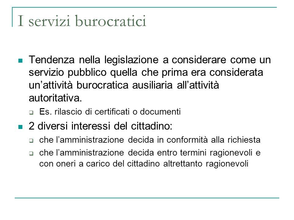 I servizi burocratici Tendenza nella legislazione a considerare come un servizio pubblico quella che prima era considerata unattività burocratica ausiliaria allattività autoritativa.