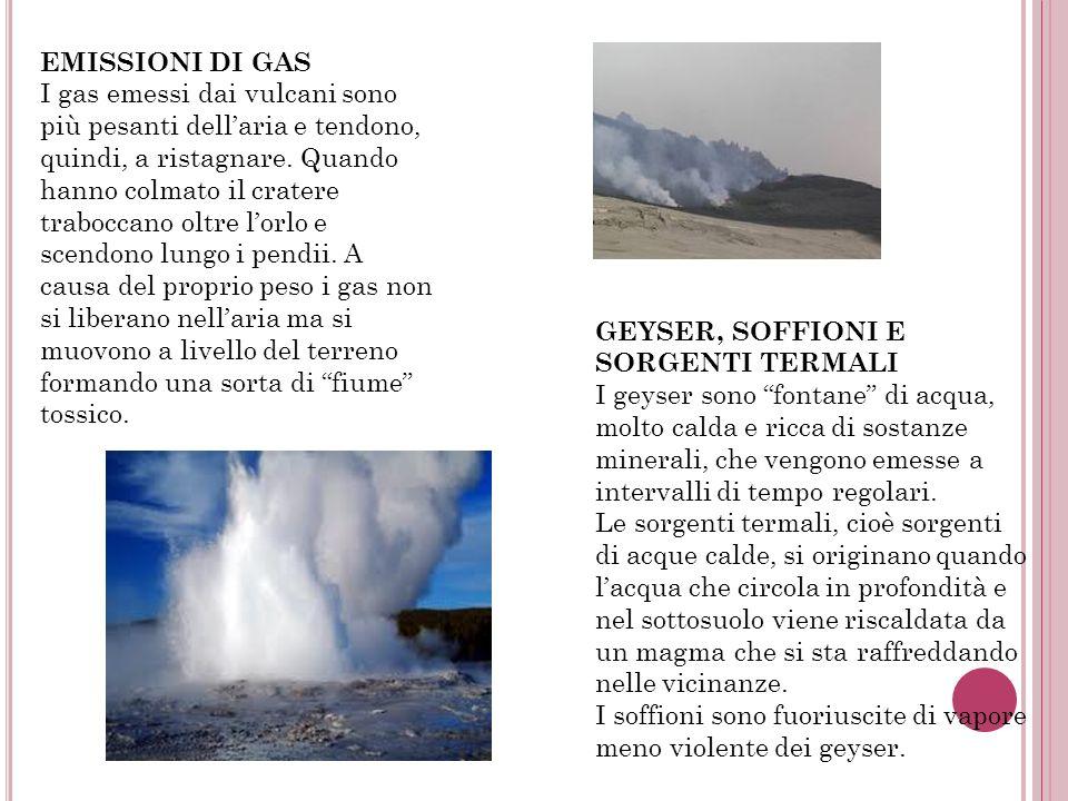 GEYSER, SOFFIONI E SORGENTI TERMALI I geyser sono fontane di acqua, molto calda e ricca di sostanze minerali, che vengono emesse a intervalli di tempo