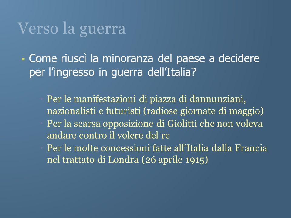 Verso la guerra Come riuscì la minoranza del paese a decidere per lingresso in guerra dellItalia? Per le manifestazioni di piazza di dannunziani, nazi