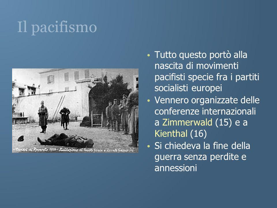 Il pacifismo Tutto questo portò alla nascita di movimenti pacifisti specie fra i partiti socialisti europei Vennero organizzate delle conferenze inter