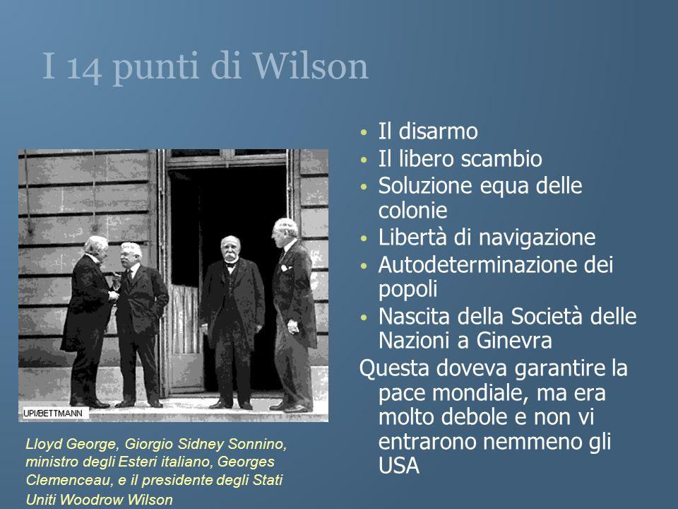 I 14 punti di Wilson Il disarmo Il libero scambio Soluzione equa delle colonie Libertà di navigazione Autodeterminazione dei popoli Nascita della Soci