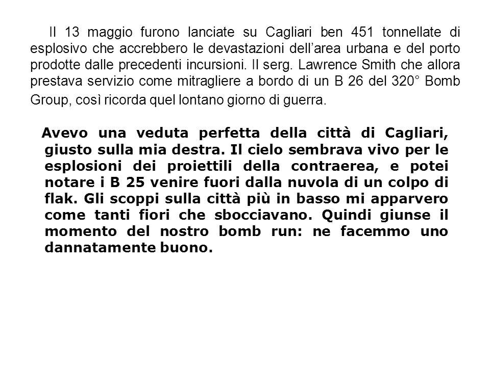 Il 13 maggio furono lanciate su Cagliari ben 451 tonnellate di esplosivo che accrebbero le devastazioni dellarea urbana e del porto prodotte dalle pre