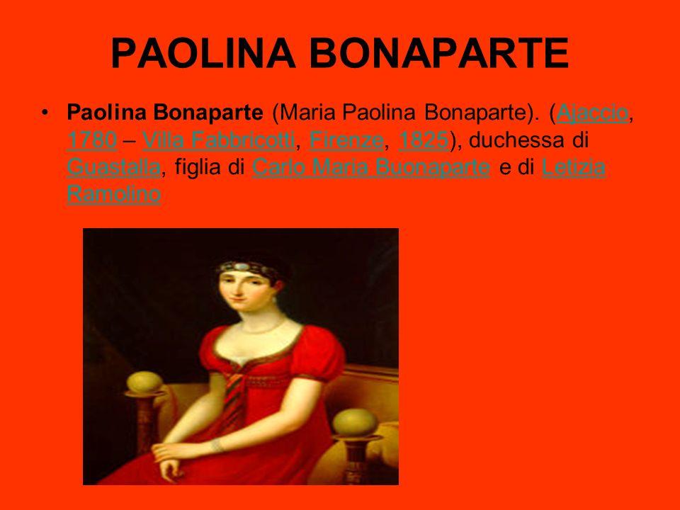 PAOLINA BONAPARTE Paolina Bonaparte (Maria Paolina Bonaparte). (Ajaccio, 1780 – Villa Fabbricotti, Firenze, 1825), duchessa di Guastalla, figlia di Ca