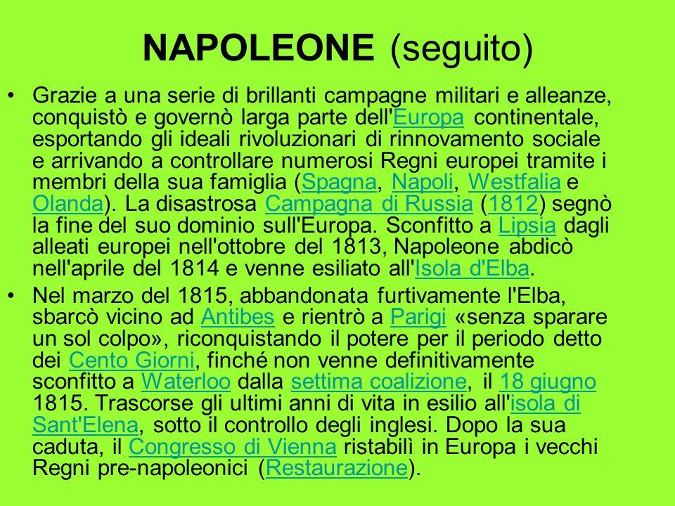 NAPOLEONE (seguito) Grazie a una serie di brillanti campagne militari e alleanze, conquistò e governò larga parte dell'Europa continentale, esportando