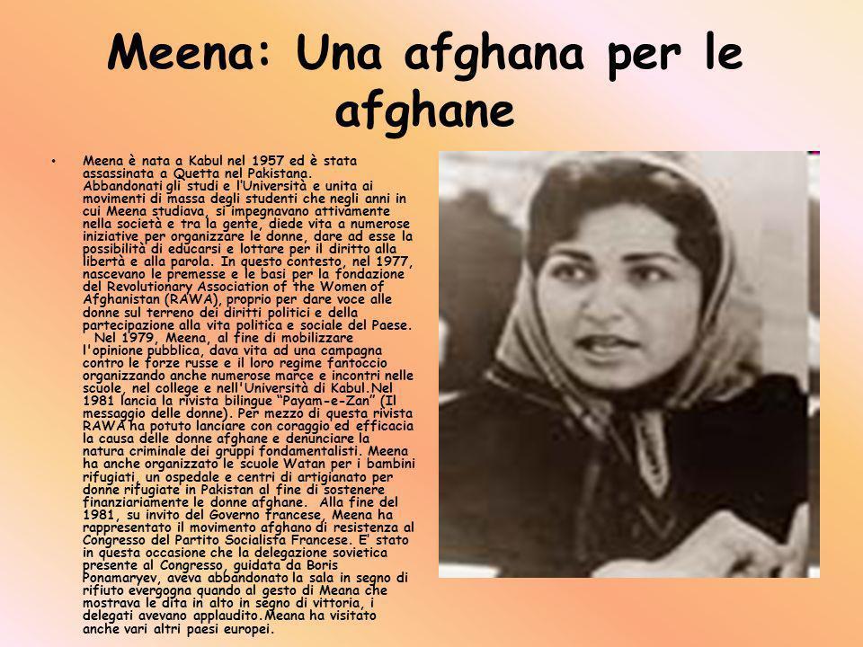 Meena: Una afghana per le afghane Meena è nata a Kabul nel 1957 ed è stata assassinata a Quetta nel Pakistana. Abbandonati gli studi e lUniversità e u