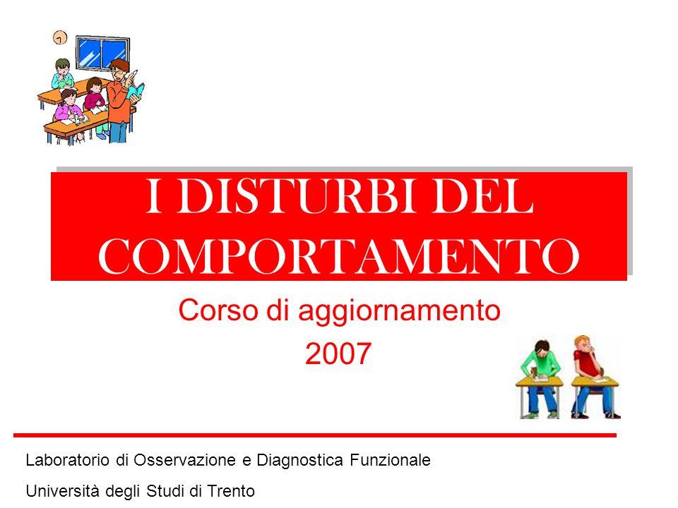I DISTURBI DEL COMPORTAMENTO Corso di aggiornamento 2007 Laboratorio di Osservazione e Diagnostica Funzionale Università degli Studi di Trento