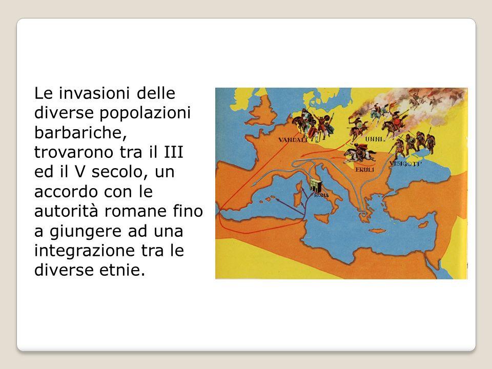 Le invasioni delle diverse popolazioni barbariche, trovarono tra il III ed il V secolo, un accordo con le autorità romane fino a giungere ad una integ