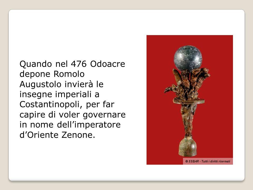 Quando nel 476 Odoacre depone Romolo Augustolo invierà le insegne imperiali a Costantinopoli, per far capire di voler governare in nome dellimperatore