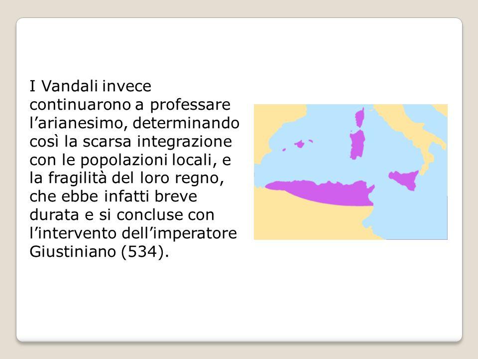 I Vandali invece continuarono a professare larianesimo, determinando così la scarsa integrazione con le popolazioni locali, e la fragilità del loro re