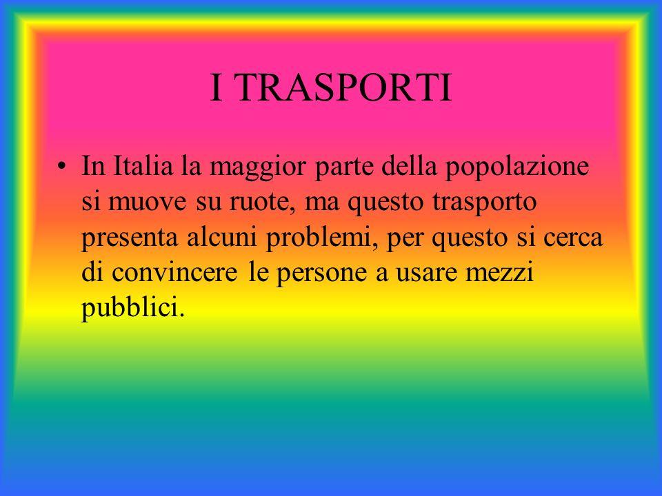 I TRASPORTI In Italia la maggior parte della popolazione si muove su ruote, ma questo trasporto presenta alcuni problemi, per questo si cerca di convi