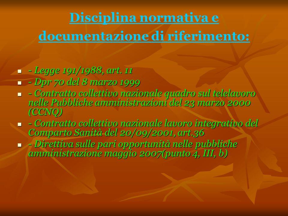 Disciplina normativa e documentazione di riferimento: - Legge 191/1988, art. 11 - Legge 191/1988, art. 11 - Dpr 70 del 8 marzo 1999 - Dpr 70 del 8 mar