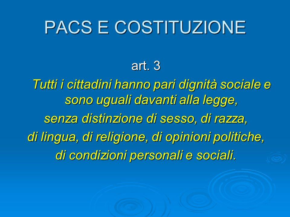 PACS E COSTITUZIONE art. 3 Tutti i cittadini hanno pari dignità sociale e sono uguali davanti alla legge, Tutti i cittadini hanno pari dignità sociale