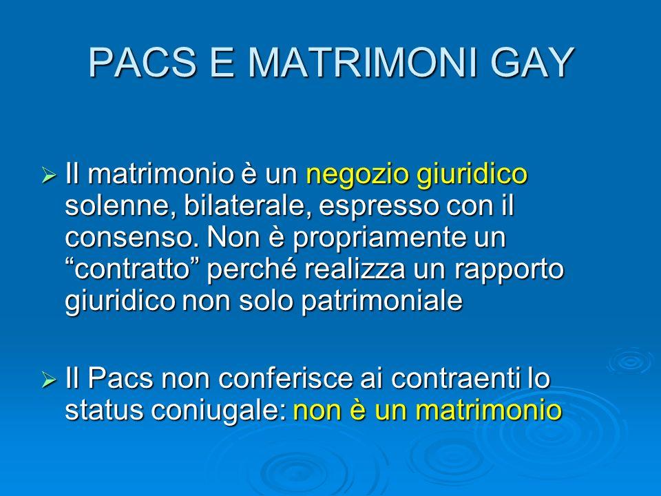 PACS E MATRIMONI GAY Il matrimonio è un negozio giuridico solenne, bilaterale, espresso con il consenso. Non è propriamente un contratto perché realiz