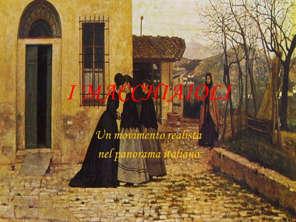 I MACCHIAIOLI Un movimento realista nel panorama italiano