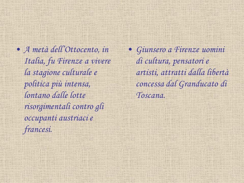 A metà dellOttocento, in Italia, fu Firenze a vivere la stagione culturale e politica più intensa, lontano dalle lotte risorgimentali contro gli occup