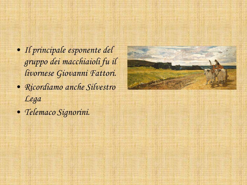 Il principale esponente del gruppo dei macchiaioli fu il livornese Giovanni Fattori. Ricordiamo anche Silvestro Lega Telemaco Signorini.