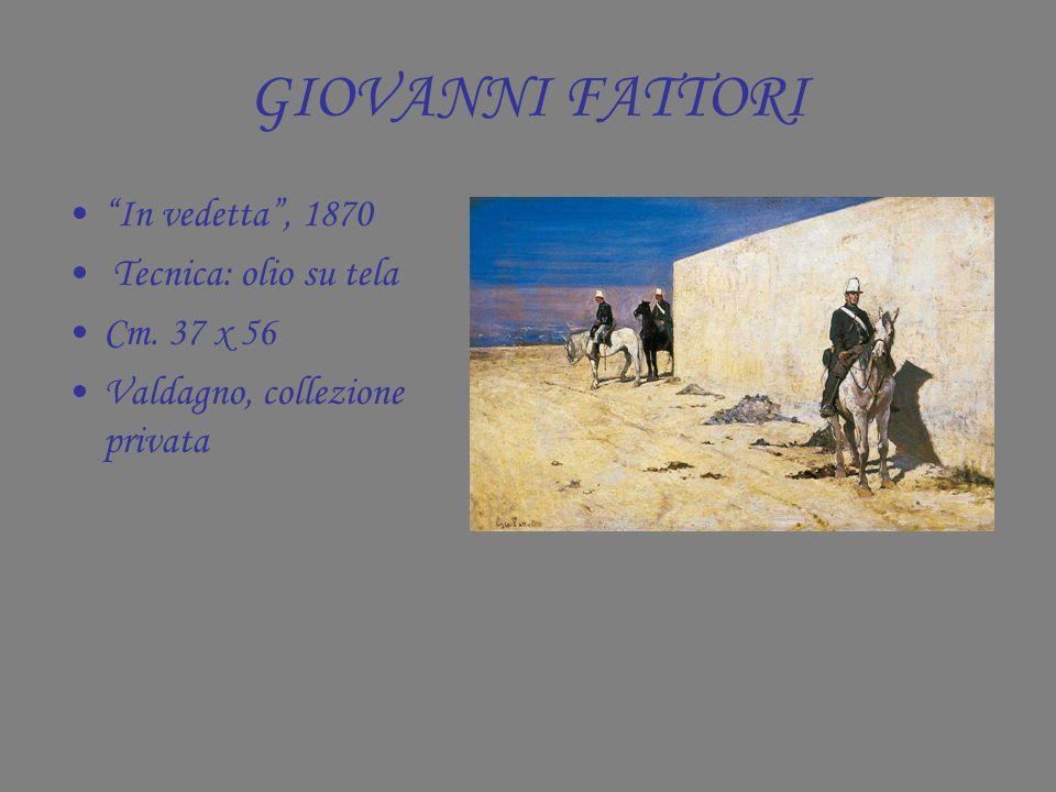 GIOVANNI FATTORI In vedetta, 1870 Tecnica: olio su tela Cm. 37 x 56 Valdagno, collezione privata