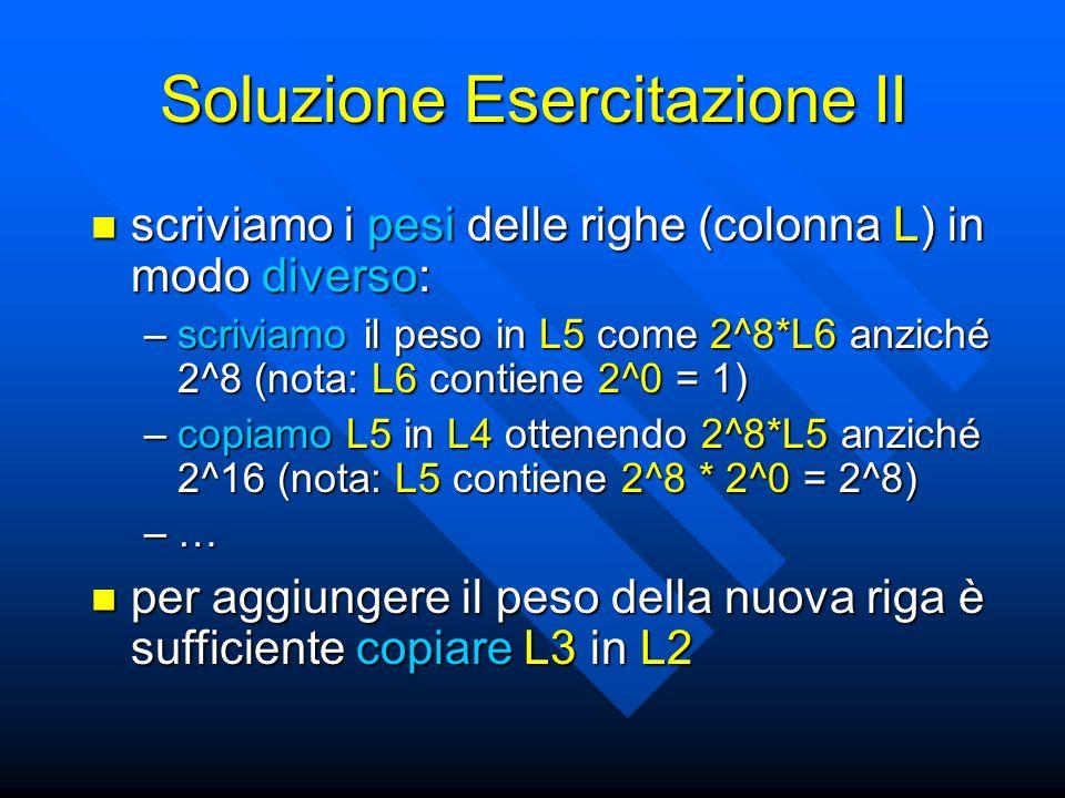 Soluzione Esercitazione II scriviamo i pesi delle righe (colonna L) in modo diverso: scriviamo i pesi delle righe (colonna L) in modo diverso: –scrivi