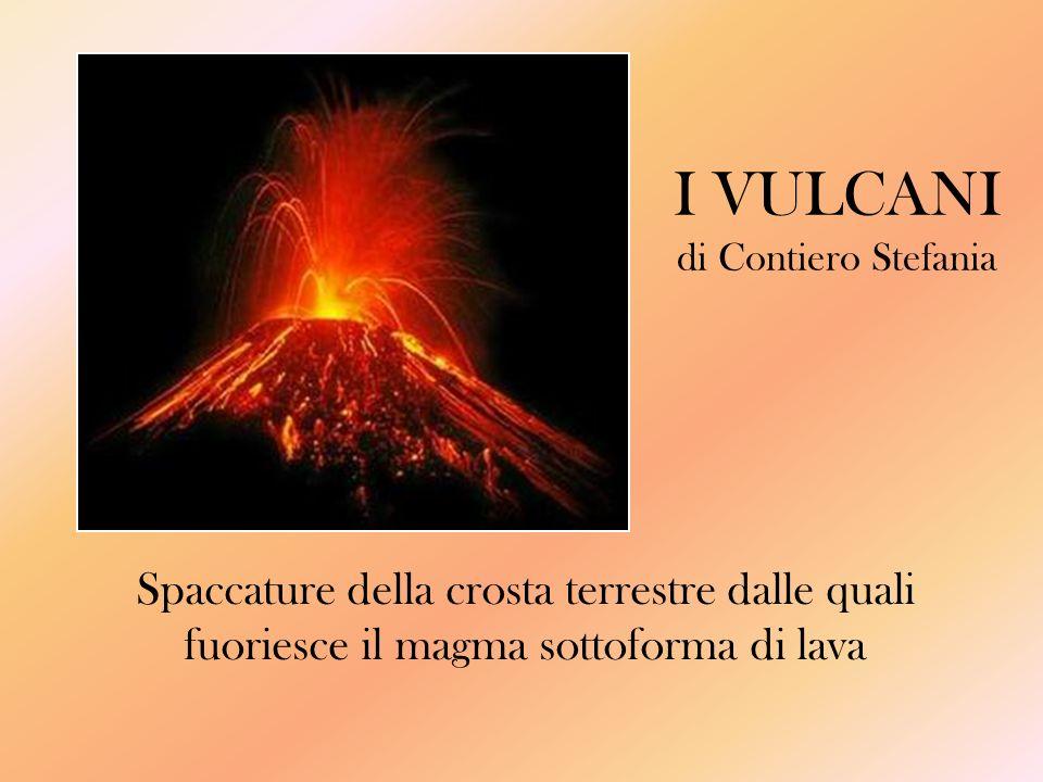 Magma: materiale roccioso fuso interno alla crosta terrestre Lava: materiale roccioso fuso che fuoriesce dalla crosta terrestre La lava forma ledificio vulcanico