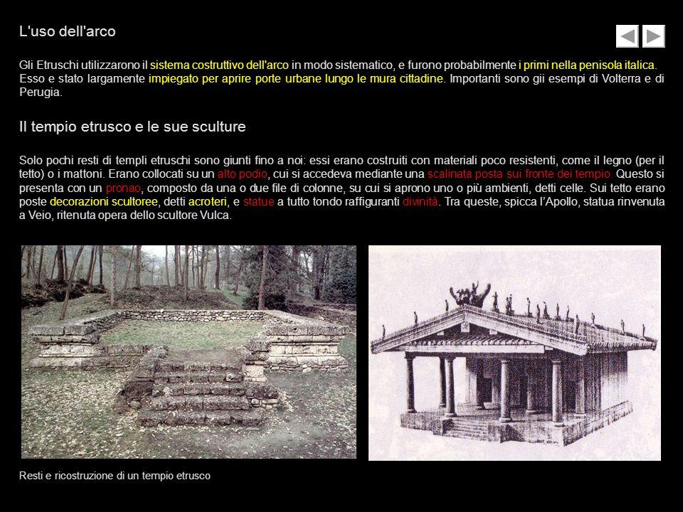 L'uso dell'arco Gli Etruschi utilizzarono il sistema costruttivo dell'arco in modo sistematico, e furono probabilmente i primi nella penisola italica.