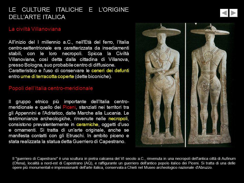 LE CULTURE ITALICHE E LORIGINE DELLARTE ITALICA La civiltà Villanoviana All'inizio del I millennio a.C., nell'Età del ferro, lItalia centro-settentrio