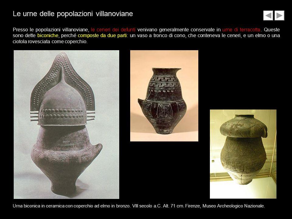 Le urne delle popolazioni villanoviane Presso le popolazioni villanoviane, le ceneri dei defunti venivano generalmente conservate in urne di terracott
