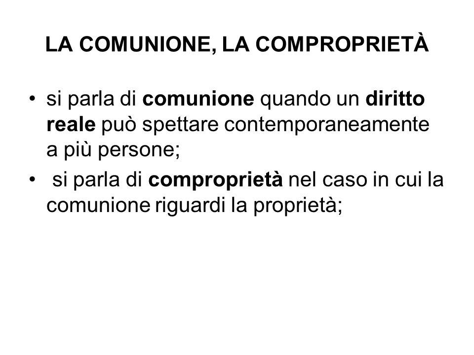 LA COMUNIONE, LA COMPROPRIETÀ si parla di comunione quando un diritto reale può spettare contemporaneamente a più persone; si parla di comproprietà ne