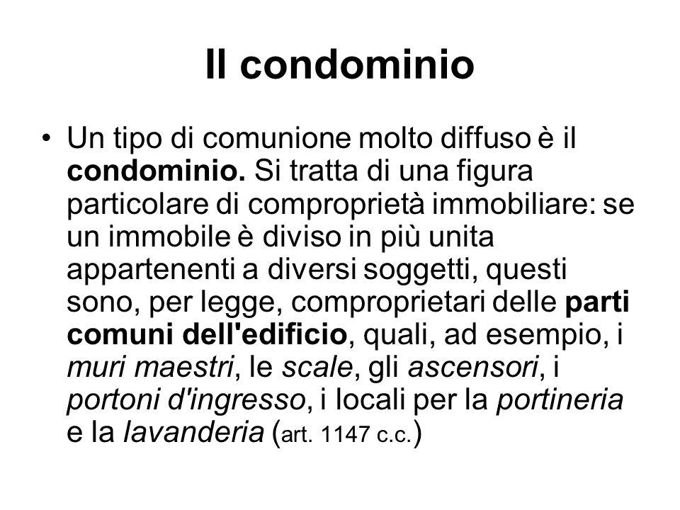 Il condominio Un tipo di comunione molto diffuso è il condominio. Si tratta di una figura particolare di comproprietà immobiliare: se un immobile è di