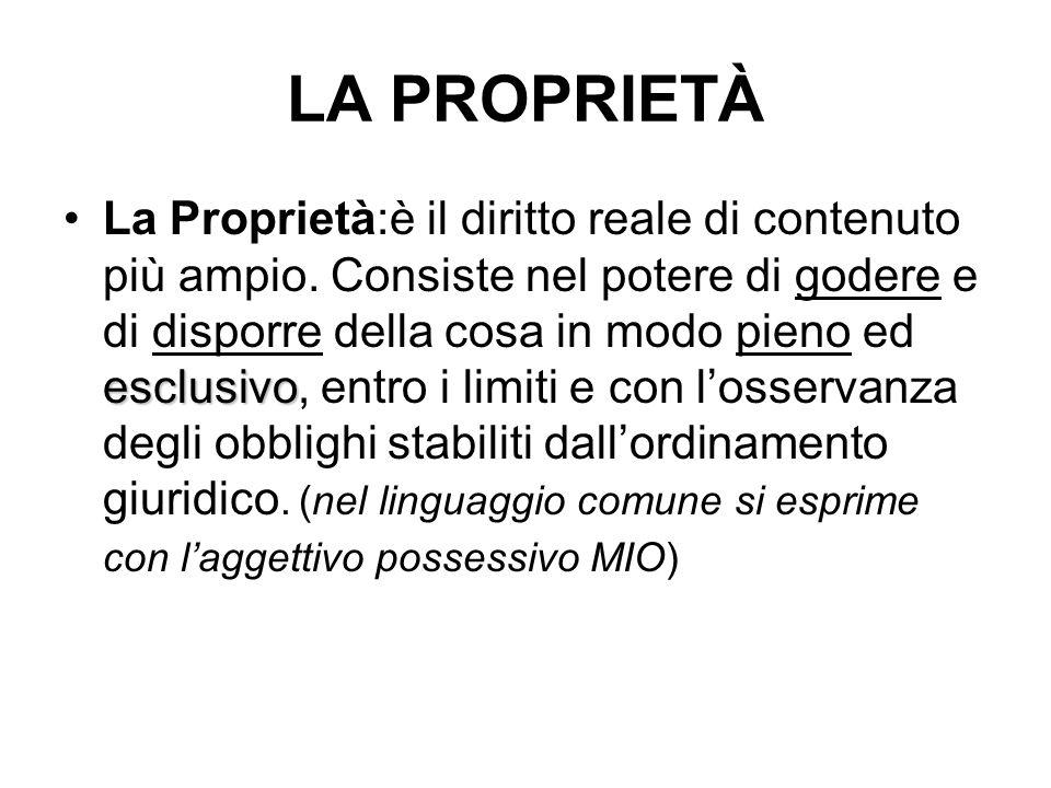 LA PROPRIETÀ esclusivoLa Proprietà:è il diritto reale di contenuto più ampio. Consiste nel potere di godere e di disporre della cosa in modo pieno ed